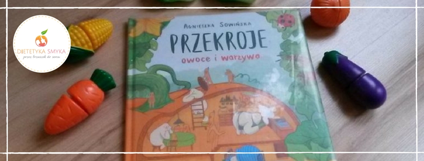 """Książka ,,Przekroje owoce i warzywa"""""""
